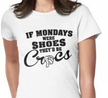 If mondays were shoes, they'd be Crocz Womens Fitted T-Shirt