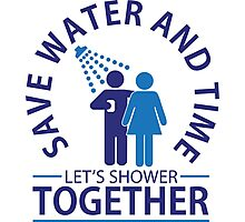 Save water and time, let's shower together Photographic Print