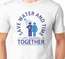 Save water and time, let's shower together Unisex T-Shirt
