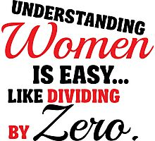 Understanding woman is easy, like dividing by zero Photographic Print