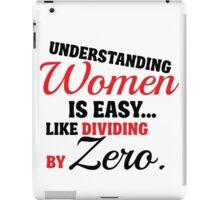 Understanding woman is easy, like dividing by zero iPad Case/Skin
