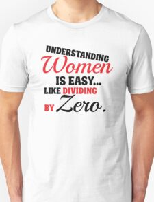 Understanding woman is easy, like dividing by zero T-Shirt