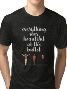 Everything Was Beautiful At The Ballet | A Chorus Line Tri-blend T-Shirt