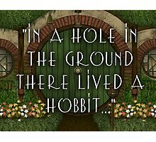 """In a hole in the ground there lived a hobbit.""  Photographic Print"