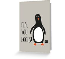 Fly, you fools! Greeting Card