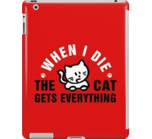 When I die, the cat gets everything iPad Case/Skin