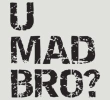 U mad bro? by nektarinchen