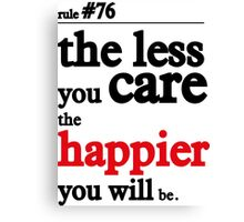 The less you care the happier you will be Canvas Print