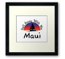 Sail away with me Maui Framed Print