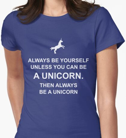 Always be yourself unless you can be a unicorn Womens Fitted T-Shirt