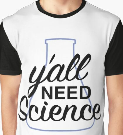 Y'all Need Science Graphic T-Shirt