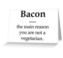 Bacon - the main reason you are not a vegetarian Greeting Card