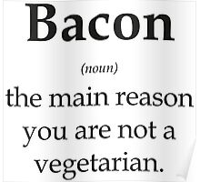 Bacon - the main reason you are not a vegetarian Poster