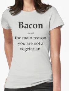 Bacon - the main reason you are not a vegetarian Womens Fitted T-Shirt