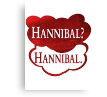Hannibal? Hannibal. Canvas Print