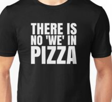 There is no 'We' in Pizza - White Text Unisex T-Shirt