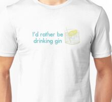 I'd rather be drinking gin Unisex T-Shirt