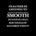 THE ORIGINAL Rather be listening to Smooth (white) by weadapt