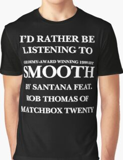 THE ORIGINAL Rather be listening to Smooth (white) Graphic T-Shirt