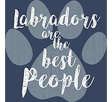Labradors are the Best People Photographic Print