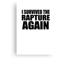 I Survived The Rapture. Again. Canvas Print