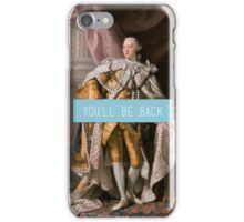 King George III- You'll Be Back iPhone Case/Skin
