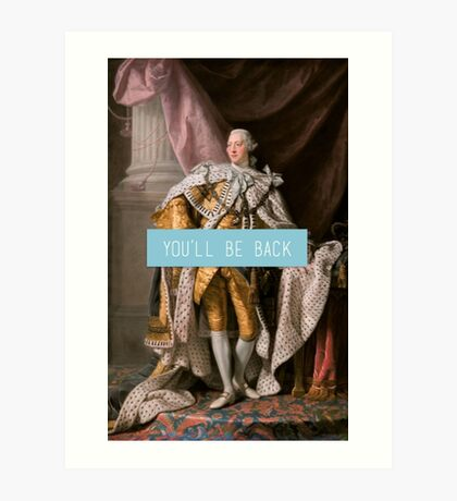 King George III- You'll Be Back Art Print