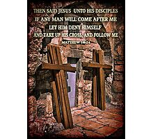 TAKE UP HIS CROSS MATTHEW 16:24 BIBLICAL PICTURE/CARD Photographic Print