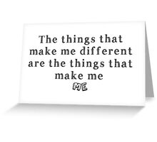 The things that make me different are the things that make me ME Greeting Card