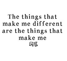 The things that make me different are the things that make me ME Photographic Print