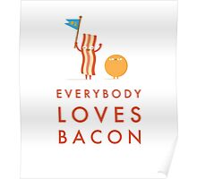 Everybody Loves Bacon Poster