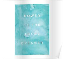 Power To The Local Dreamer - Design 1 Poster