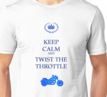 Keep Calm And Twist The Throttle Unisex T-Shirt