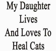 My Daughter Lives And Loves To Heal Cats  by supernova23