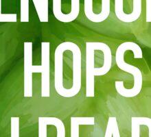 Enough hops already Sticker