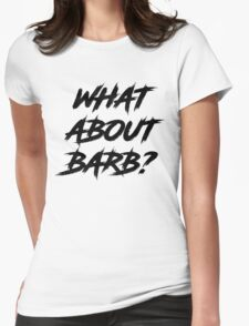 what about barb Womens Fitted T-Shirt