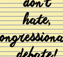 don't hate, congressionally debate! Sticker