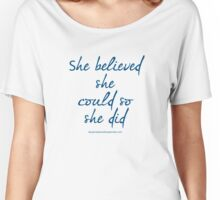 She beleived she could, so she did Women's Relaxed Fit T-Shirt