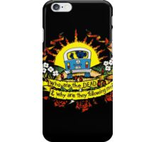 Who are the DEAD, and why are they following me? iPhone Case/Skin