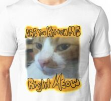 Are you kitten me? Unisex T-Shirt