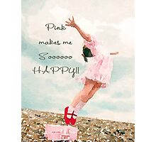 Pink Makes Me So Happy Photographic Print