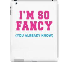 I'm So Fancy (You Already Know) iPad Case/Skin