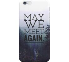 MAY WE MEET AGAIN iPhone Case/Skin