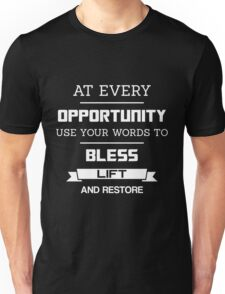 At Every Opportunity Use Your Words to Bless Lift and Restore - White Print Unisex T-Shirt