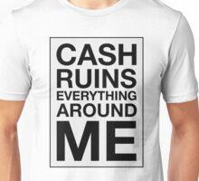 Cash Ruins Everything Around Me Unisex T-Shirt