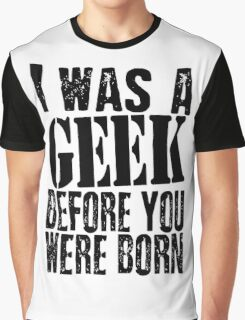 I Was A Geek Before You Were Born Graphic T-Shirt