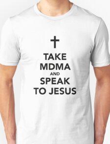 Take MDMA and speak to jesus Unisex T-Shirt