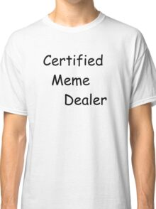 Certified Meme Dealer Classic T-Shirt