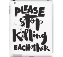 please stop killing each other iPad Case/Skin