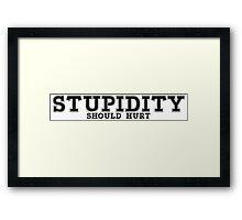 STUPIDY SHOULD HURT Framed Print